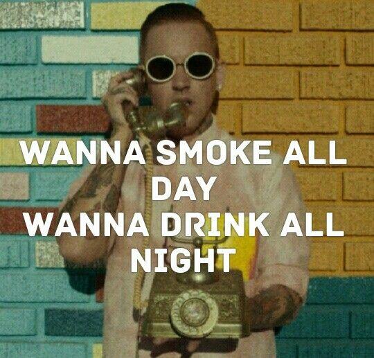 Blackbear singer - slide thru   Wanna smoke all day Wanna drink all night