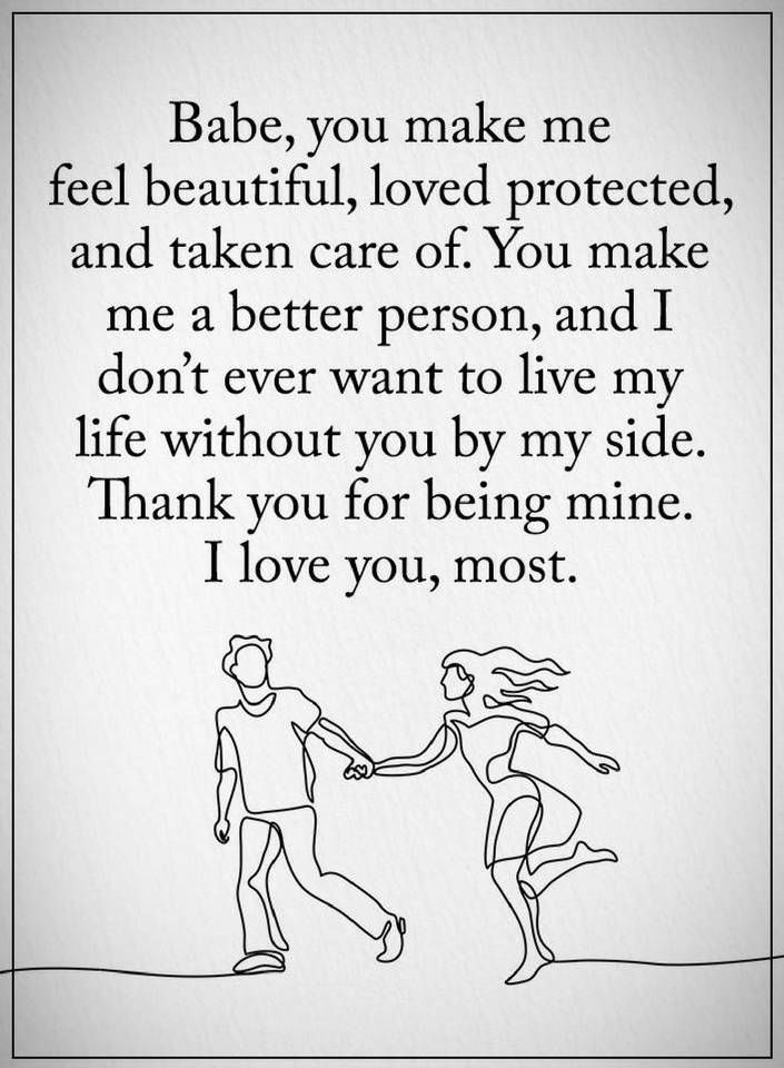 Love Quotes for him you make me feel beautiful, loved protected, and taken care of.