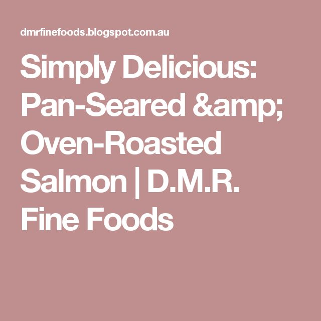 Simply Delicious: Pan-Seared & Oven-Roasted Salmon | D.M.R. Fine Foods