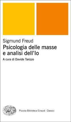 Sigmund Freud, Psicologia delle masse e analisi dell'Io, PBE Classici