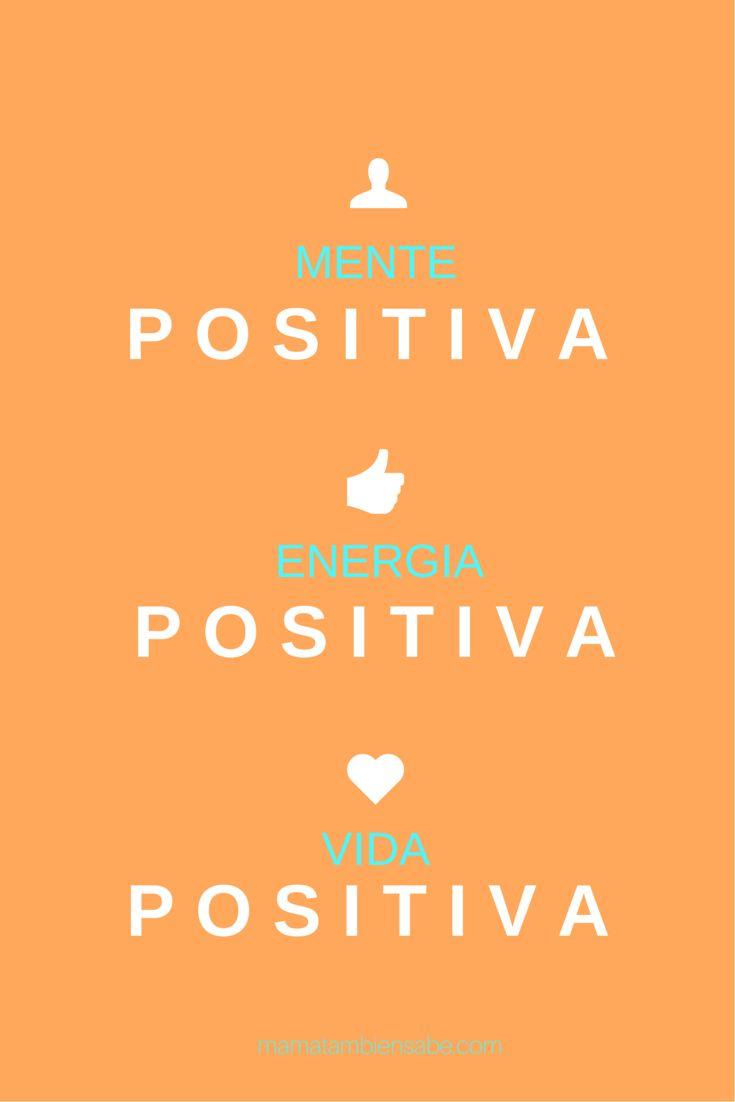 Mente positiva, energía positiva, vida positiva!