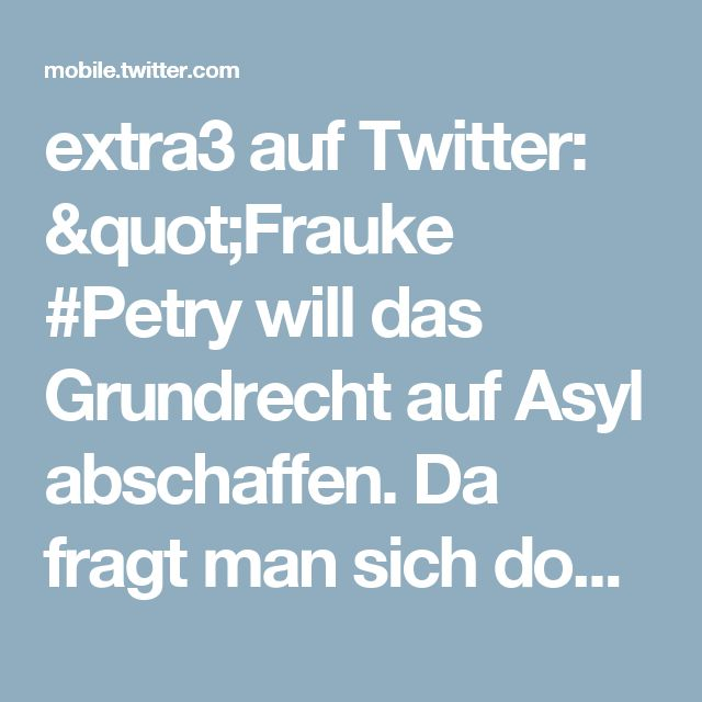 """extra3 auf Twitter: """"Frauke #Petry will das Grundrecht auf Asyl abschaffen. Da fragt man sich doch... https://t.co/A7nV85OifT https://t.co/rPWgXd18zV"""""""