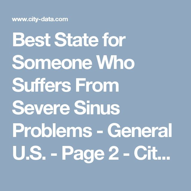 Best State for Someone Who Suffers From Severe Sinus Problems - General U.S. - Page 2 - City-Data Forum