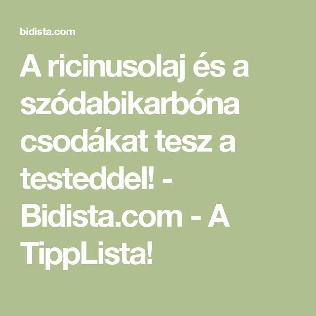 A ricinusolaj és a szódabikarbóna csodákat tesz a testeddel! - Bidista.com - A TippLista!