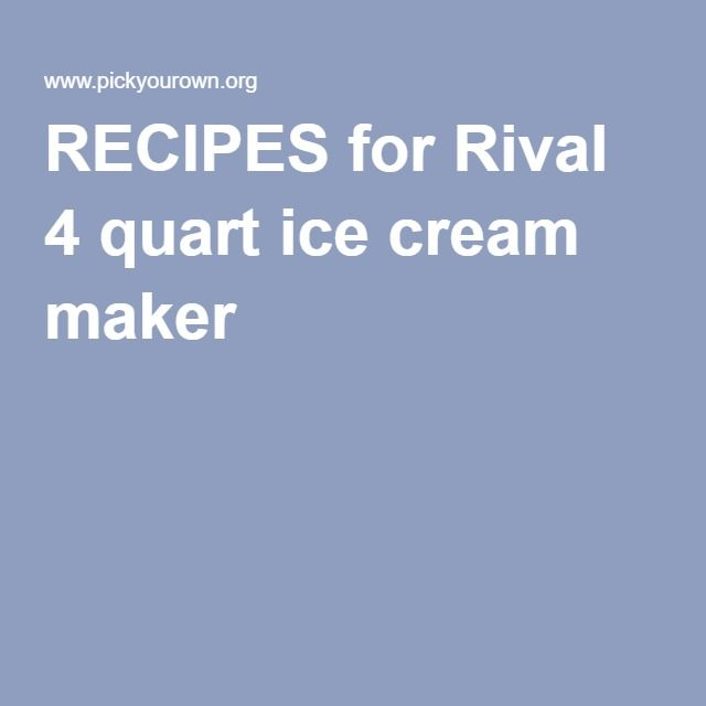 RECIPES for Rival 4 quart ice cream maker