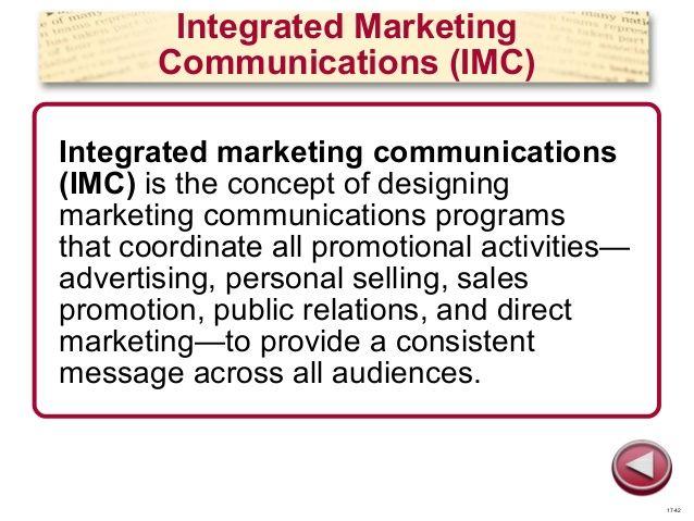 Integrated Marketing  Communications (IMC)  Integrated marketing communications  (IMC) is the concept of designing  marketing ...