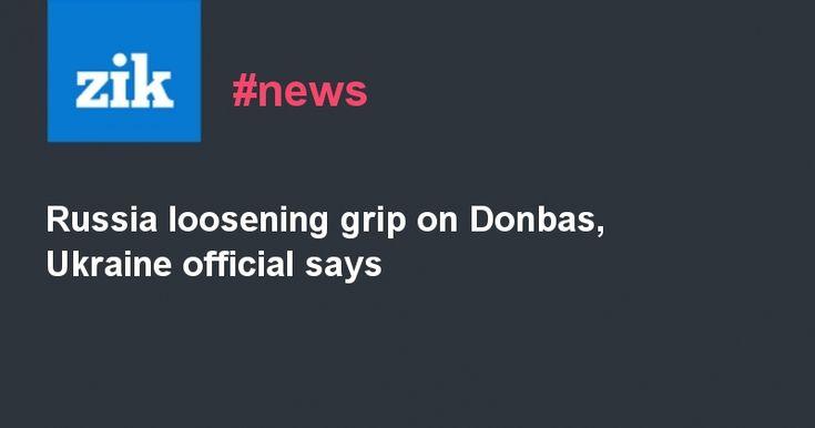 #world #news  Russia loosening grip on Donbas, Ukraine official says  #FreeKlyh #FreeUkraine