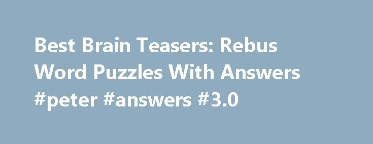 Best Brain Teasers: Rebus Word Puzzles With Answers #peter #answers #3.0 http://health.nef2.com/best-brain-teasers-rebus-word-puzzles-with-answers-peter-answers-3-0/  #rebus puzzle answers # TOP 20 PUZZLES FOR ADULTS Puzzles for adults Puzzles For Adults 1. Popular Age Problem Difficulty Popularity Two o. (1). Murder Mystery Humour Riddle Difficulty Popularity A donkey behind another donkey I m behind that se. Top 10 TRICK QUESTIONS TRICK QUESTIONS 1. Hard Math Riddle Difficulty Popularity…