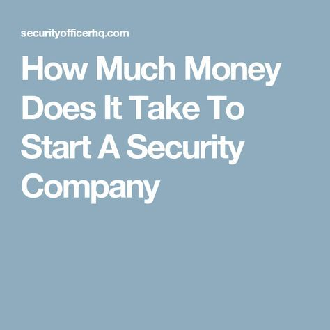 How Much Money Does It Take To Start A Security Company