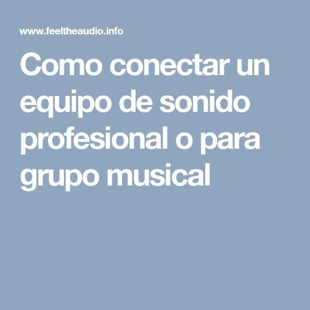 Como conectar un equipo de sonido profesional o para grupo musical
