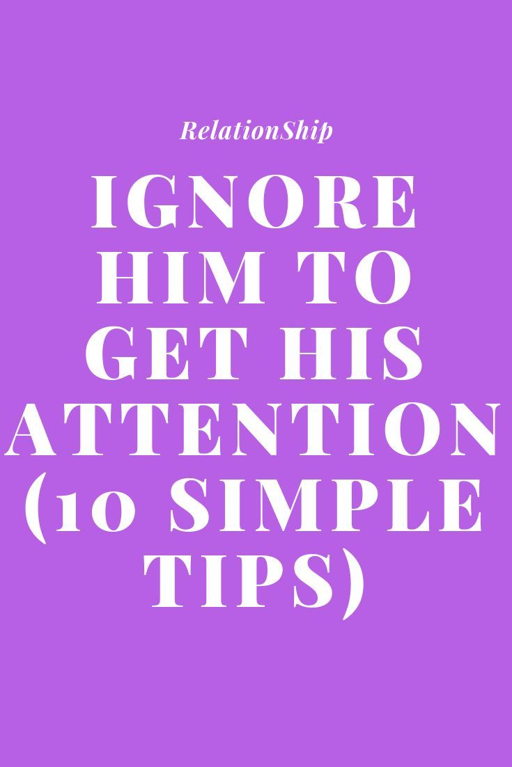 Ignore Him To Get His Attention 10 Simple Tips Zodiac Signs World Ignoring Someone Quotes Ignoring Someone How To Get