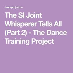 The SI Joint Whisperer Tells All (Part 2) - The Dance Training Project