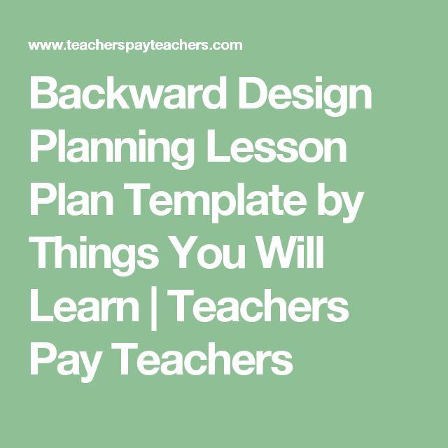 Backward Design Planning Lesson Plan Template Lesson Plan Templates Teacher Pay Teachers And