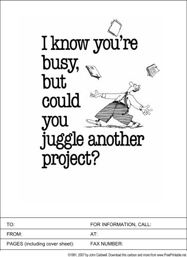 This printable fax cover sheet acknowledges that the recipient is busy, but nonetheless requests that he or she juggle another project. It's illustrated with a man juggling paperwork. Free to download and print