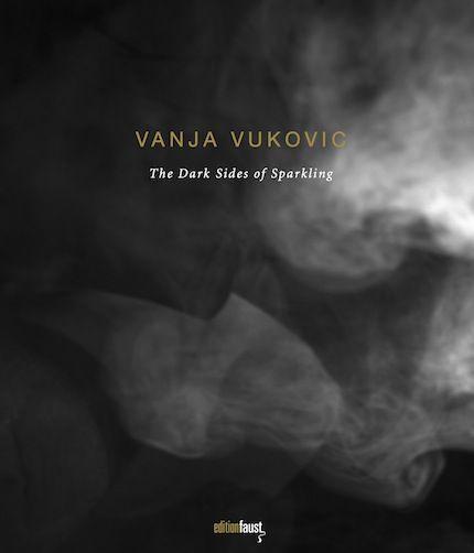 Vanja Vukovic The Dark Sides of Sparkling  Ein Bildband mit Fotografien von Vanja Vucovic und Beiträgen von Isa Bickmann, Simone Kraft und Matthias Ulrich