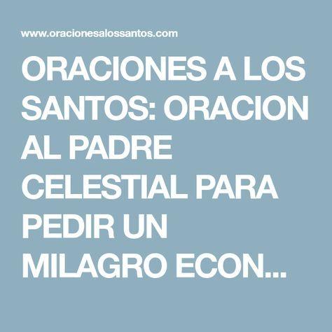 ORACIONES A LOS SANTOS: ORACION AL PADRE CELESTIAL PARA PEDIR UN MILAGRO ECONOMICO