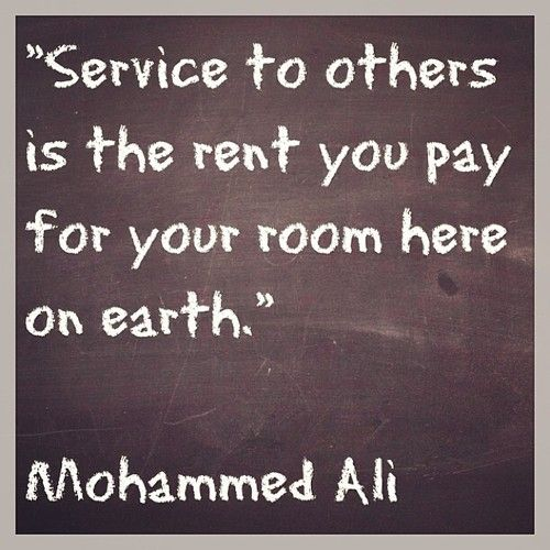 """Service to others is the rent you pay for your room here on earth.""    Mohammed Ali    #quotes #motivation #inspiration"