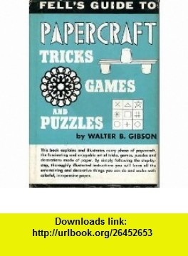 Fells guide to papercraft tricks, games, and puzzles (Fells guide series) Walter Brown Gibson ,   ,  , ASIN: B0007DZWLW , tutorials , pdf , ebook , torrent , downloads , rapidshare , filesonic , hotfile , megaupload , fileserve