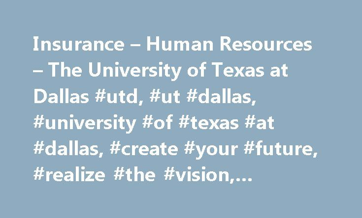 Insurance – Human Resources – The University of Texas at Dallas #utd, #ut #dallas, #university #of #texas #at #dallas, #create #your #future, #realize #the #vision, #human #resources http://law.nef2.com/insurance-human-resources-the-university-of-texas-at-dallas-utd-ut-dallas-university-of-texas-at-dallas-create-your-future-realize-the-vision-human-resources/  # Life Event Changes You may occasionally go through events in your life that require you to change your insurance coverage. If you…