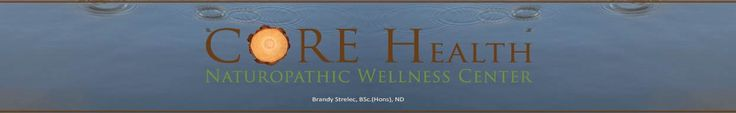 Core Health Naturopathic Wellness Centre, Muskoka and Parry Sound Ontario