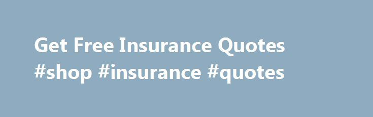 Get Free Insurance Quotes #shop #insurance #quotes http://bahamas.remmont.com/get-free-insurance-quotes-shop-insurance-quotes/  # Get Free Insurance Quotes Study: 37% of American Adults Skip Life Insurance insuranceQuotes For all things insurance including FAQs, industry news, videos, tools and price quotes check out insuranceQuotes. We provide customers with an effective, free way to compare insurance quotes online, as well as resources to learn more about auto, home, health, life and…