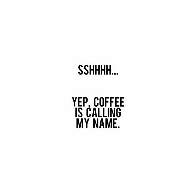 Sshhhhh......Yep, Coffee Is Calling My Name ||