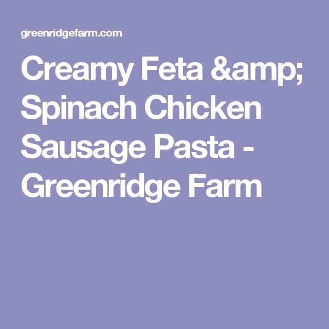 Creamy Feta & Spinach Chicken Sausage Pasta - Greenridge Farm