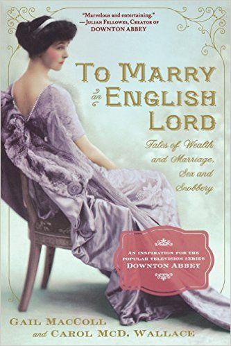 Check out To Marry an English Lord by Gail MacColl and Carol McD. Wallace for a nonfiction book worth reading.