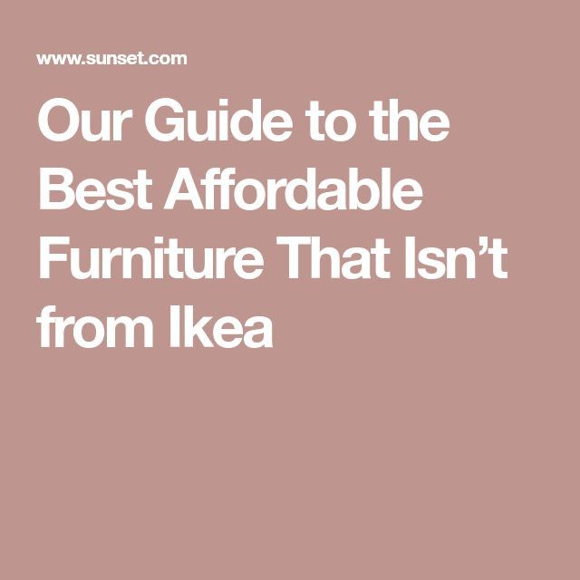 Our Guide to the Best Affordable Furniture That Isn't from Ikea