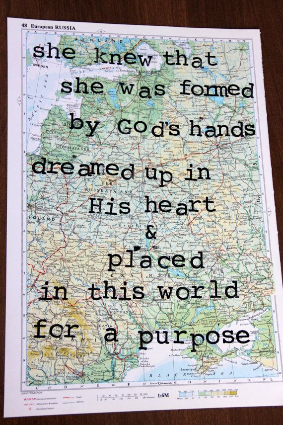 She knew she was formed by God's hands dreamed up in His heart placed in this world for a purpose hand stamped on vintage atlas map. $12.00, via Etsy.