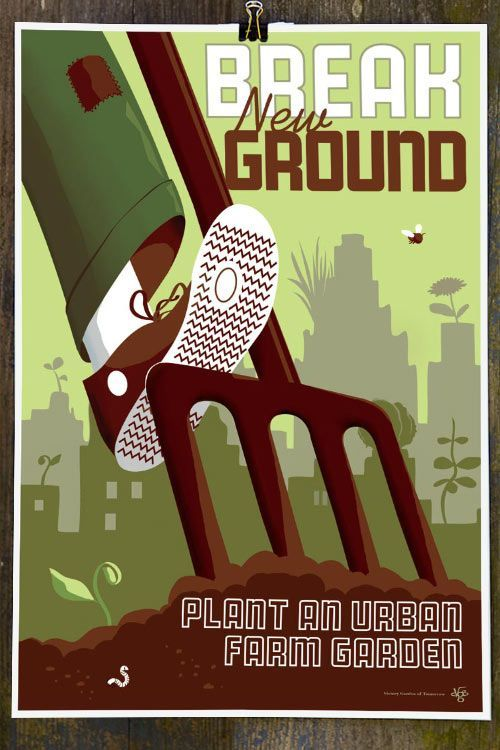 """""""Break New Ground: There is ground all around us that can and should be cultivated. It's in empty city lots, on rooftops, in window boxes, & other surprising nooks & crannies. This image is inspired by a 1944 """"Garden for Victory"""" poster that also featured a foot and pitchfork along with the slogan, """"Groundwork for Victory."""" The setting then was the suburban or rural lawn--our setting now is the urban food deserts. Urban farming as a source of nutrition & education has to be part of our…"""