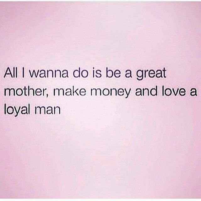 My Life. I already am,do and I have a loyal sexy hard working man! ❤❤❤                                                                                                                                                      More