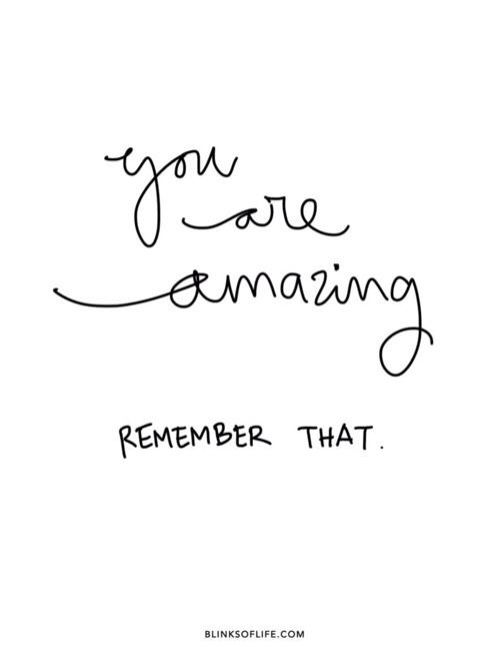 you are amazing...remember that | #wordstoliveby