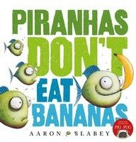 Piranhas Don't Eat Bananas by Aaron Blabey ; Early childhood
