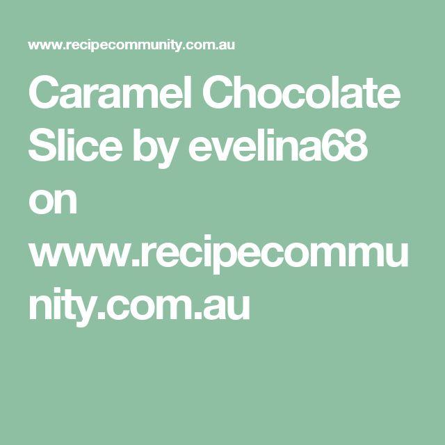 Caramel Chocolate Slice by evelina68 on www.recipecommunity.com.au