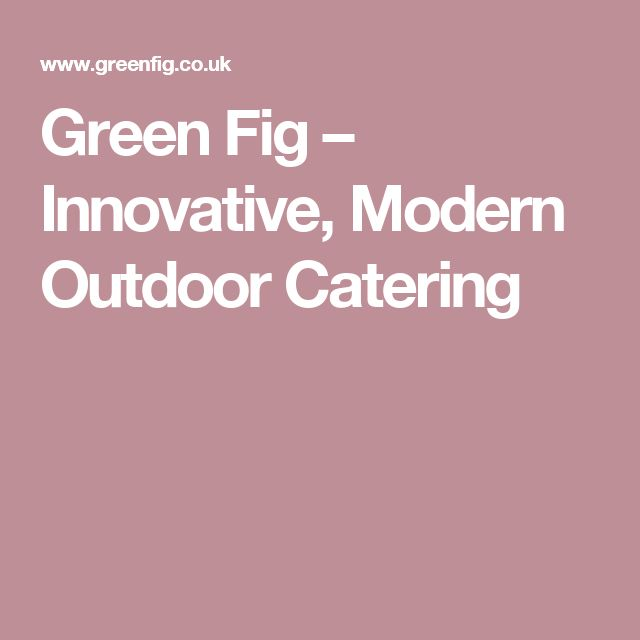 Green Fig – Innovative, Modern Outdoor Catering