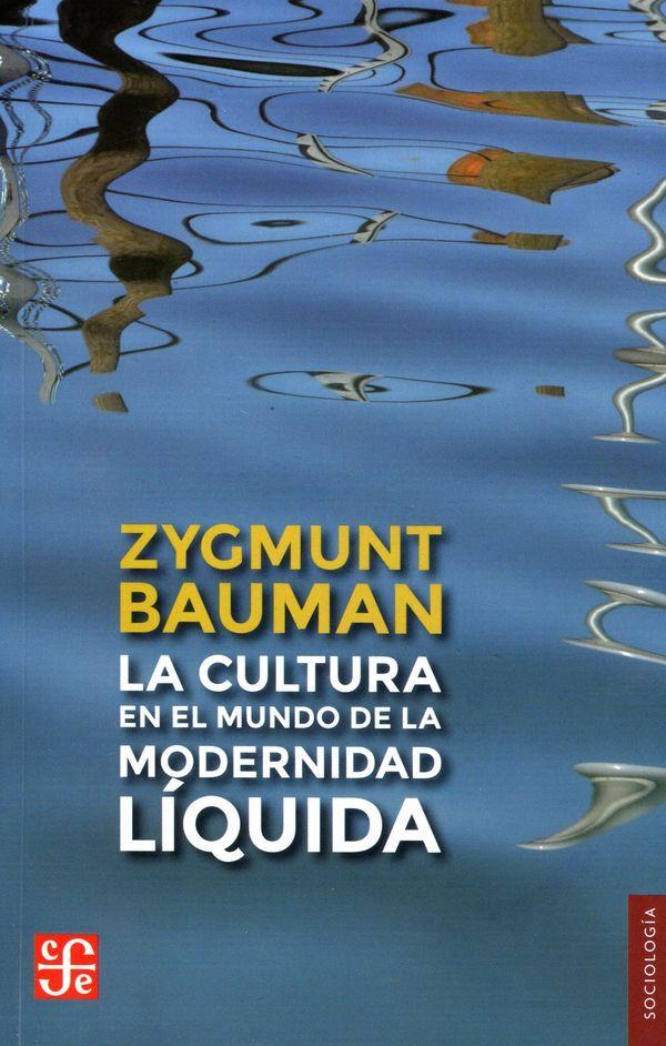 La cultura en el mundo de la modernidad liquida. Zygmunt Bauman