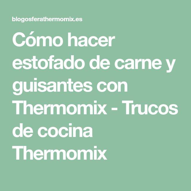 Cómo hacer estofado de carne y guisantes con Thermomix - Trucos de cocina Thermomix
