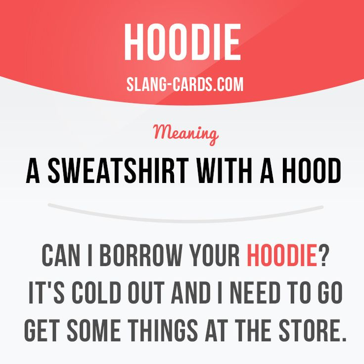 """Hoodie"" is a sweatshirt with a hood.  Example: Can I borrow your hoodie? It's cold out and I need to go get some things at the store.  #slang #saying #sayings #phrase #phrases #expression #expressions #english #englishlanguage #learnenglish #studyenglish #language #vocabulary #dictionary #grammar #efl #esl #tesl #tefl #toefl #ielts #toeic #englishlearning #hoodie #hood #sweatshirt"