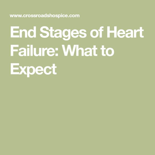 End Stages of Heart Failure: What to Expect