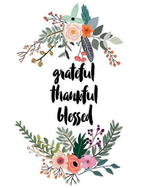 Grateful, Thankful, Blessed.