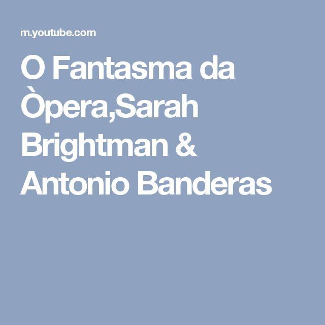 O Fantasma da Òpera,Sarah Brightman & Antonio Banderas
