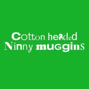 Elf:  Cotton Headed Ninny Muggins