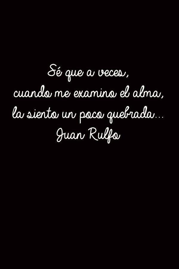 Juan Rulfo - Sé que a veces, cuando me examino el alma, la siento un poco quebrada ...
