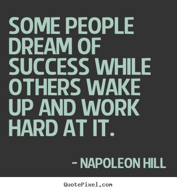 Some+people+dream+of+success+while+others+wake+up+and+work..+Napoleon+Hill+great+success+quotes