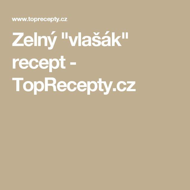 """Zelný """"vlašák"""" recept - TopRecepty.cz"""