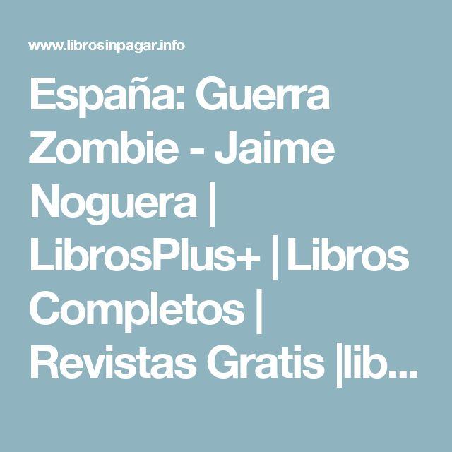 España: Guerra Zombie - Jaime Noguera   LibrosPlus+   Libros Completos   Revistas Gratis  libros electrónicos,PDF,EPUB,MOBI
