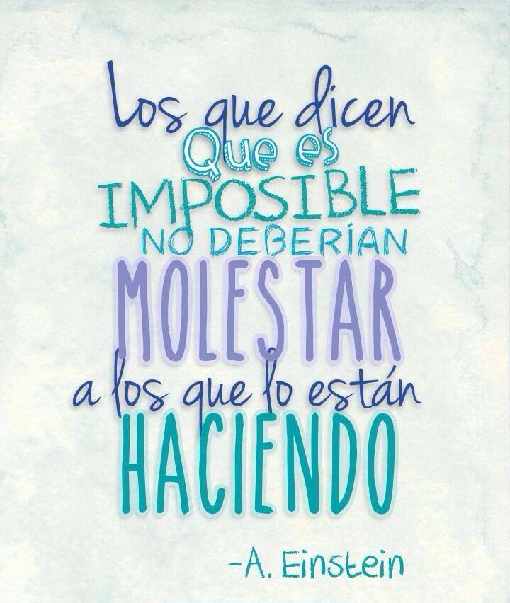 """""""Los que dicen que es imposible no deberían molestar a los que lo están haciendo"""" - #AlbertEinstein"""