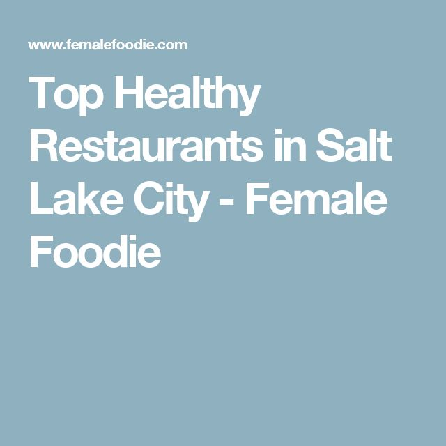 Top Healthy Restaurants in Salt Lake City - Female Foodie