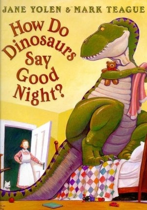 How Do Dinosaurs Say Good Night by Jane Yolen & Mark Teague #awesome